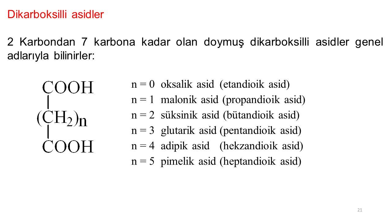 Dikarboksilli asidler 2 Karbondan 7 karbona kadar olan doymuş dikarboksilli asidler genel adlarıyla bilinirler: n = 0oksalik asid(etandioik asid) n =