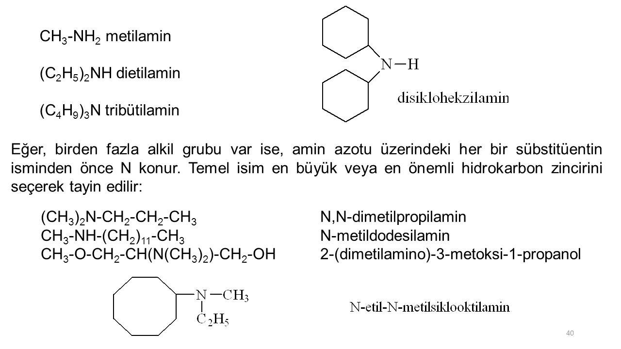 CH 3 -NH 2 metilamin (C 2 H 5 ) 2 NH dietilamin (C 4 H 9 ) 3 N tribütilamin Eğer, birden fazla alkil grubu var ise, amin azotu üzerindeki her bir sübs