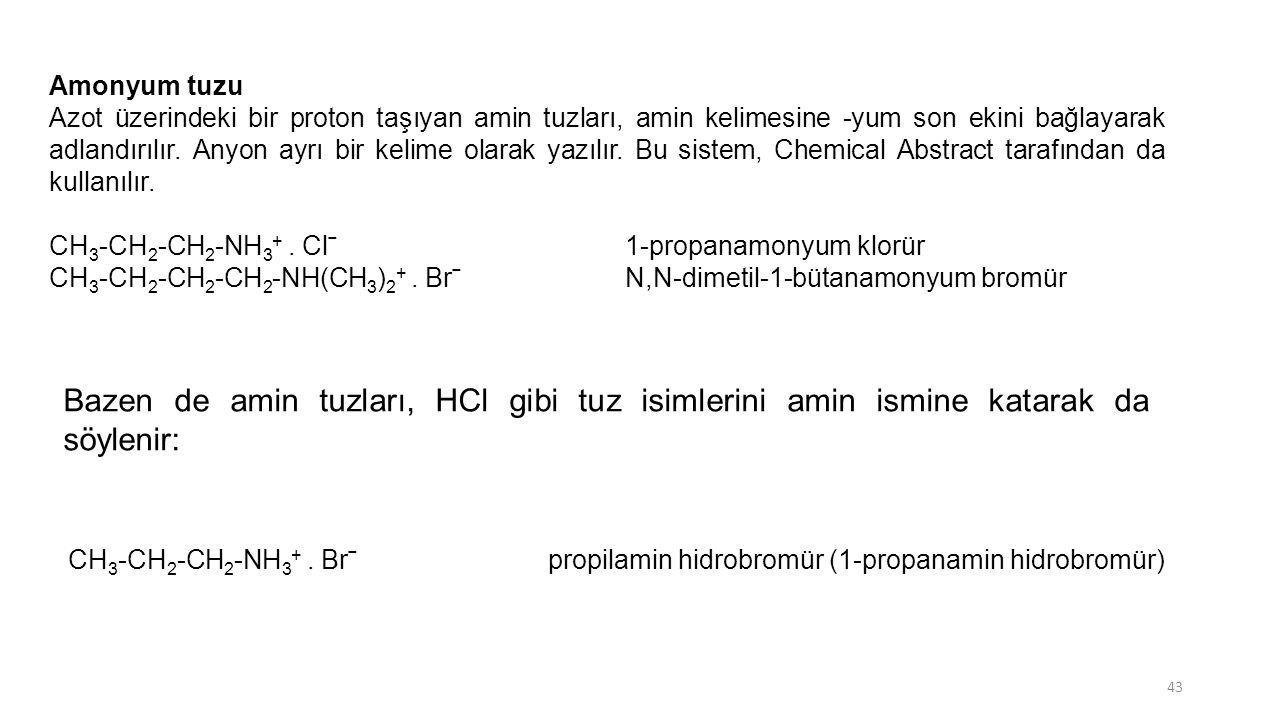 Amonyum tuzu Azot üzerindeki bir proton taşıyan amin tuzları, amin kelimesine -yum son ekini bağlayarak adlandırılır. Anyon ayrı bir kelime olarak yaz