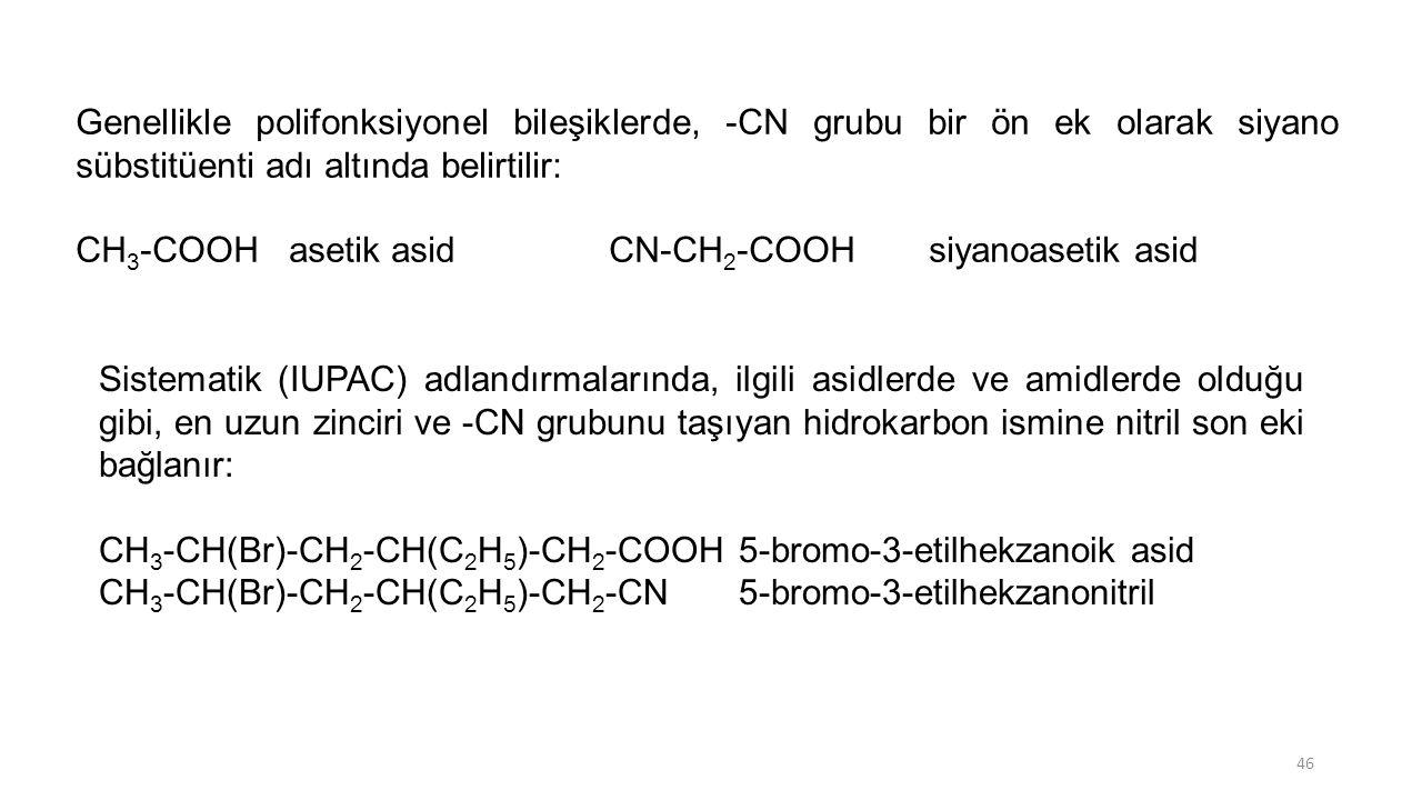 Genellikle polifonksiyonel bileşiklerde, -CN grubu bir ön ek olarak siyano sübstitüenti adı altında belirtilir: CH 3 -COOH asetik asidCN-CH 2 -COOH si