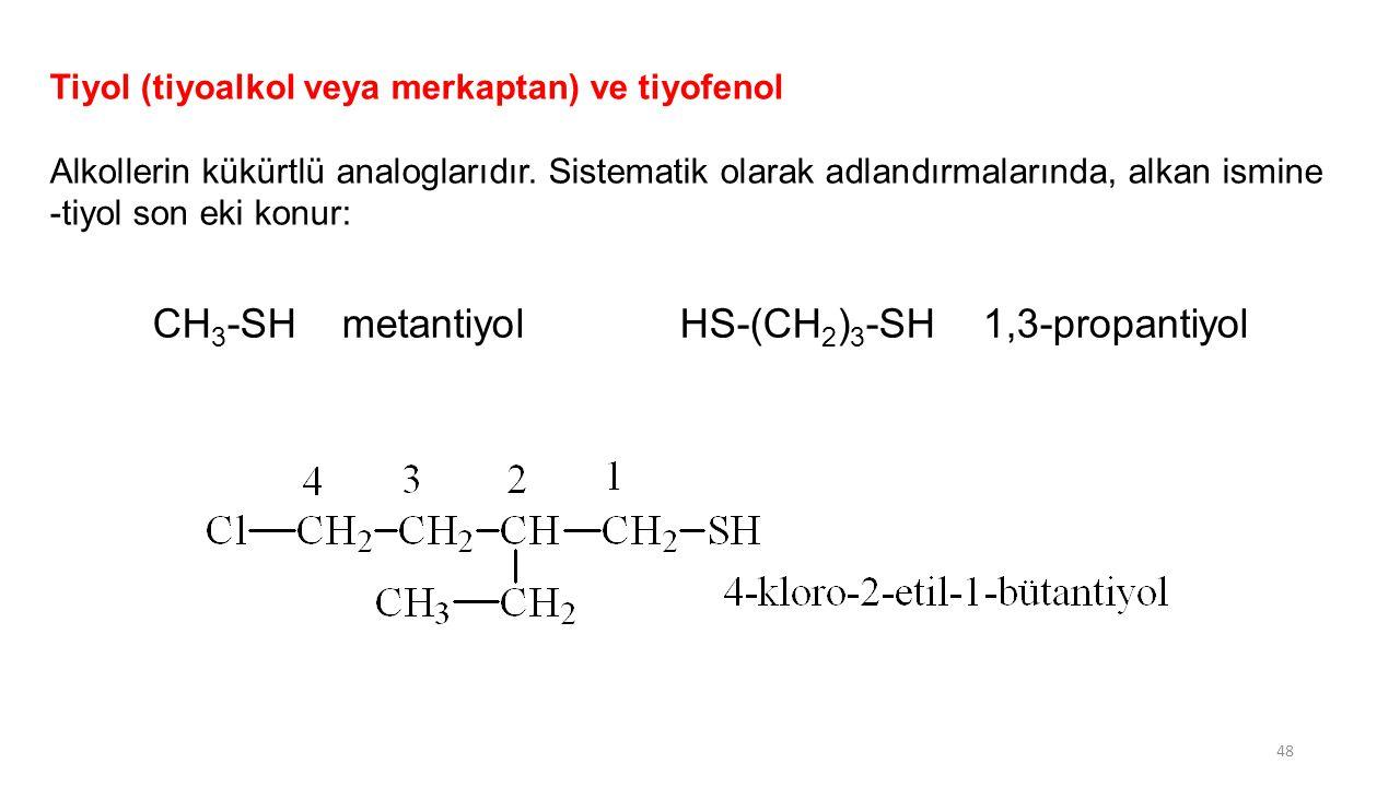 Tiyol (tiyoalkol veya merkaptan) ve tiyofenol Alkollerin kükürtlü analoglarıdır. Sistematik olarak adlandırmalarında, alkan ismine -tiyol son eki konu
