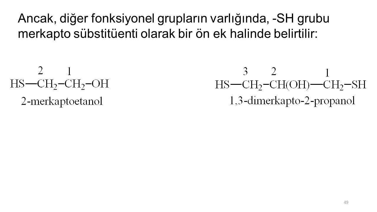 Ancak, diğer fonksiyonel grupların varlığında, -SH grubu merkapto sübstitüenti olarak bir ön ek halinde belirtilir: 49