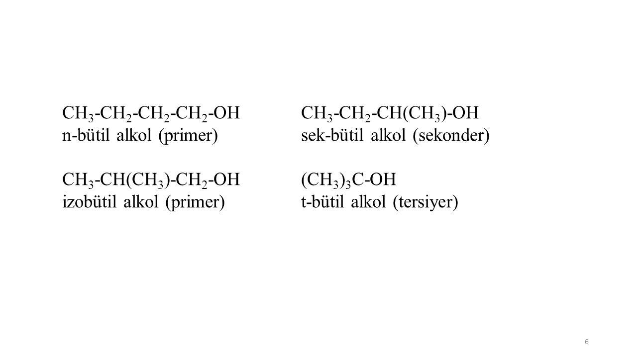 CH 3 -CH 2 -CH 2 -CH 2 -OHCH 3 -CH 2 -CH(CH 3 )-OH n-bütil alkol (primer)sek-bütil alkol (sekonder) CH 3 -CH(CH 3 )-CH 2 -OH(CH 3 ) 3 C-OH izobütil al