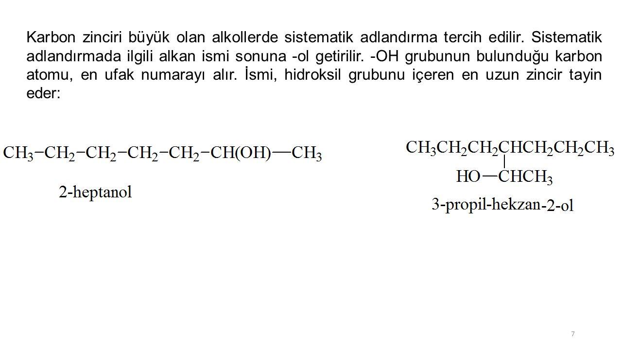 Karbon zinciri büyük olan alkollerde sistematik adlandırma tercih edilir. Sistematik adlandırmada ilgili alkan ismi sonuna -ol getirilir. -OH grubunun