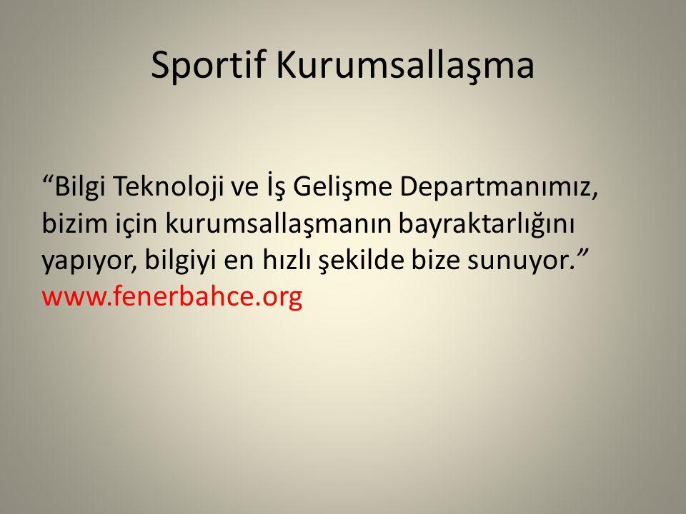 Sportif Kurumsallaşma Bilgi Teknoloji ve İş Gelişme Departmanımız, bizim için kurumsallaşmanın bayraktarlığını yapıyor, bilgiyi en hızlı şekilde bize sunuyor. www.fenerbahce.org