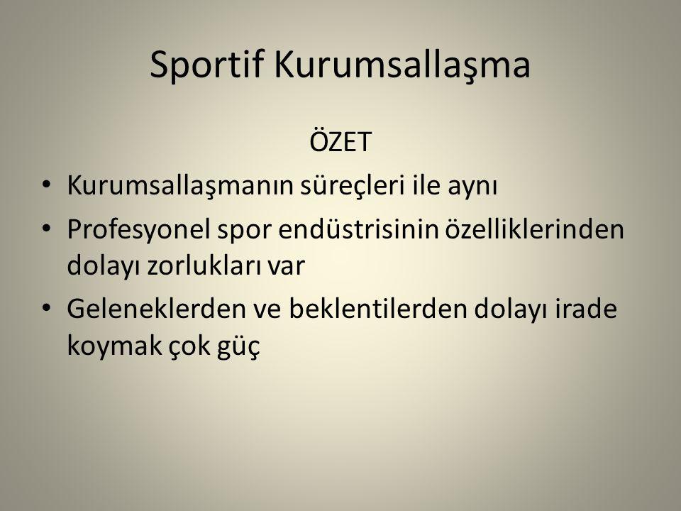Sportif Kurumsallaşma ÖZET Kurumsallaşmanın süreçleri ile aynı Profesyonel spor endüstrisinin özelliklerinden dolayı zorlukları var Geleneklerden ve beklentilerden dolayı irade koymak çok güç