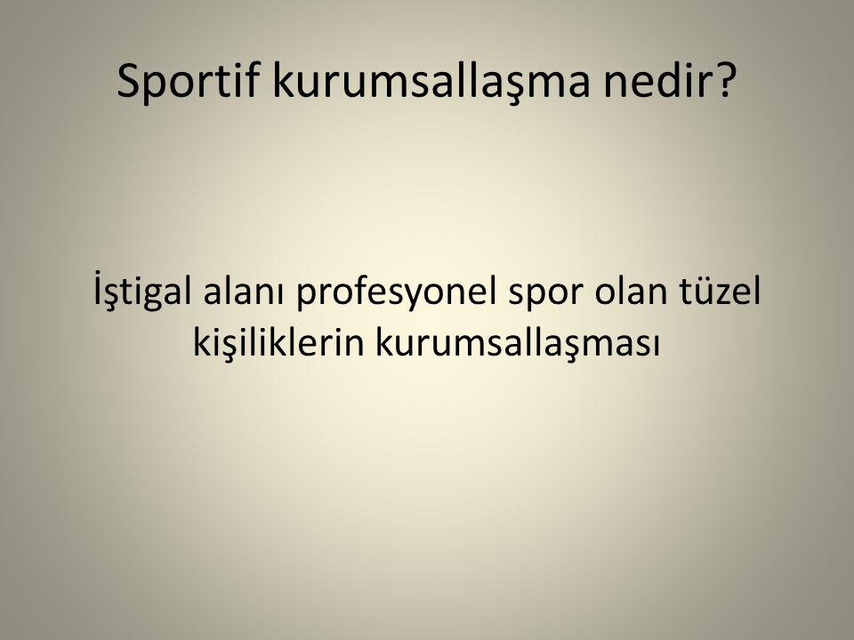 Sportif Kurumsallaşma Sportif Kurumsallaşmanın farklılığı: Geleneksel STÖ yapısı (dernek/federasyon) = Politik yapı.