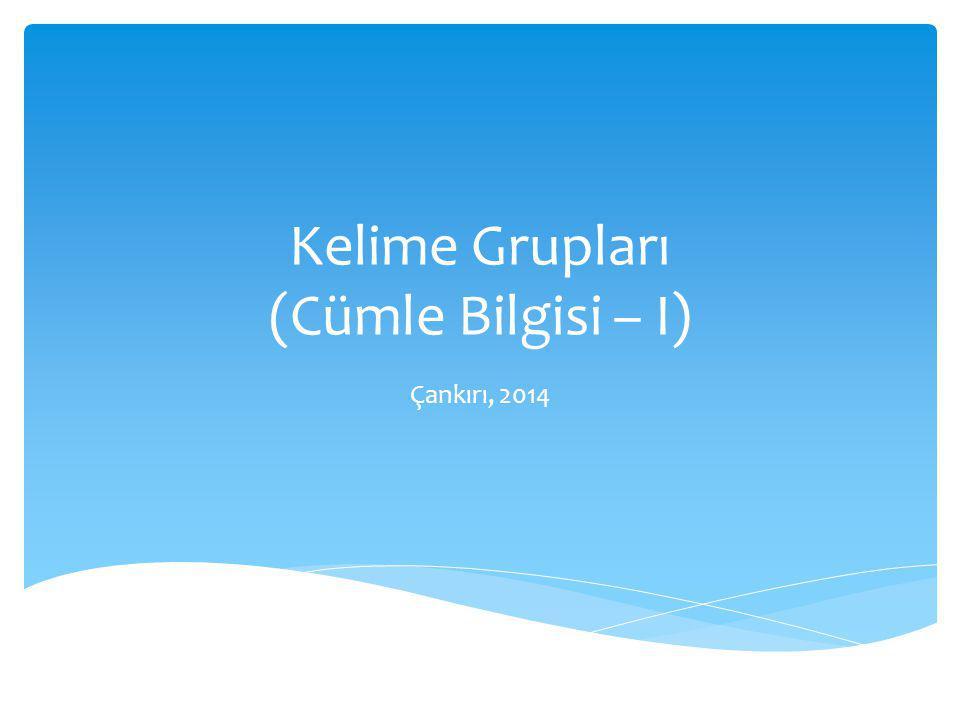 Kelime Grupları (Cümle Bilgisi – I) Çankırı, 2014
