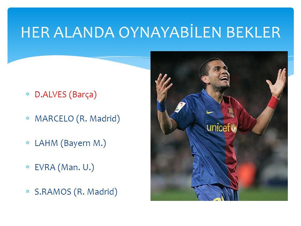 HER ALANDA OYNAYABİLEN BEKLER  D.ALVES (Barça)  MARCELO (R. Madrid)  LAHM (Bayern M.)  EVRA (Man. U.)  S.RAMOS (R. Madrid)