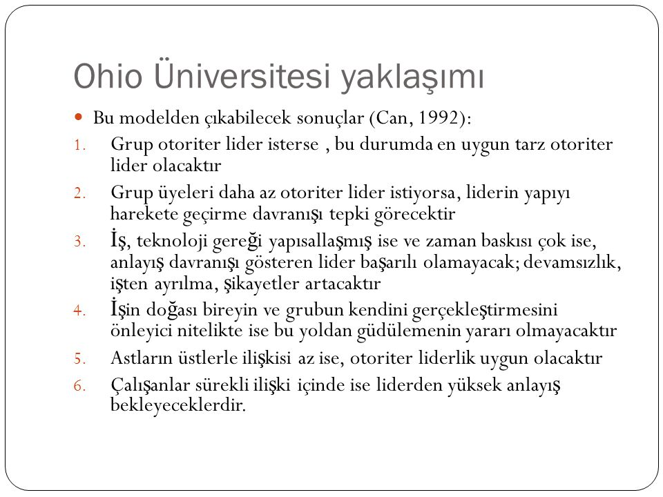 Ohio Üniversitesi yaklaşımı Bu modelden çıkabilecek sonuçlar (Can, 1992): 1. Grup otoriter lider isterse, bu durumda en uygun tarz otoriter lider olac