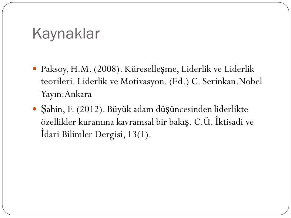 Kaynaklar Paksoy, H.M. (2008). Küreselle ş me, Liderlik ve Liderlik teorileri. Liderlik ve Motivasyon. (Ed.) C. Serinkan.Nobel Yayın:Ankara Ş ahin, F.