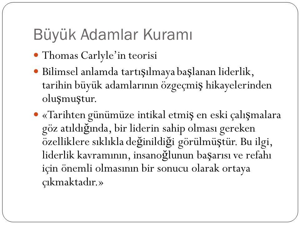 Büyük Adamlar Kuramı Thomas Carlyle'in teorisi Bilimsel anlamda tartı ş ılmaya ba ş lanan liderlik, tarihin büyük adamlarının özgeçmi ş hikayelerinden