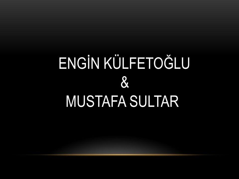 ENGİN KÜLFETOĞLU & MUSTAFA SULTAR