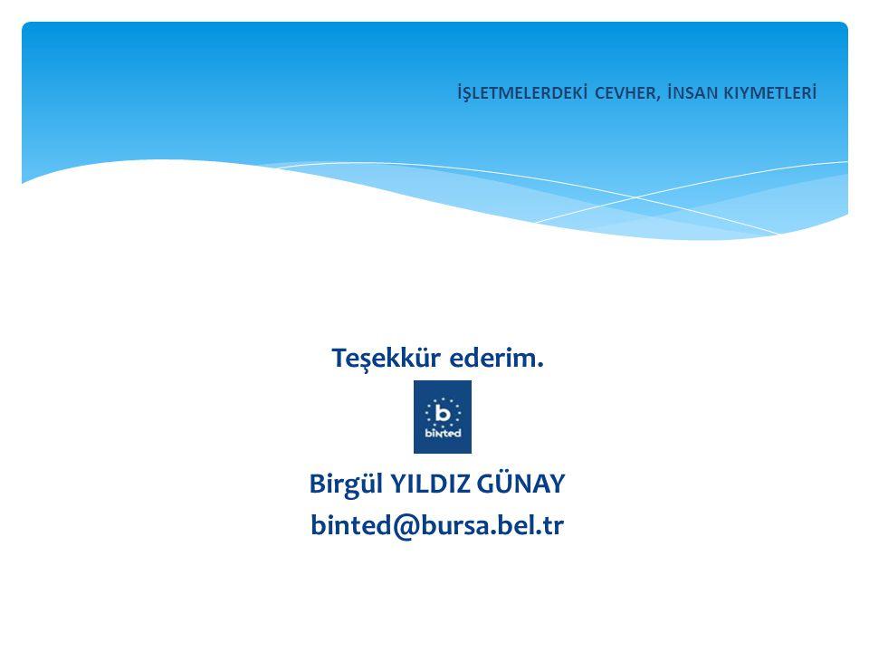 Teşekkür ederim. Birgül YILDIZ GÜNAY binted@bursa.bel.tr İŞLETMELERDEKİ CEVHER, İNSAN KIYMETLERİ