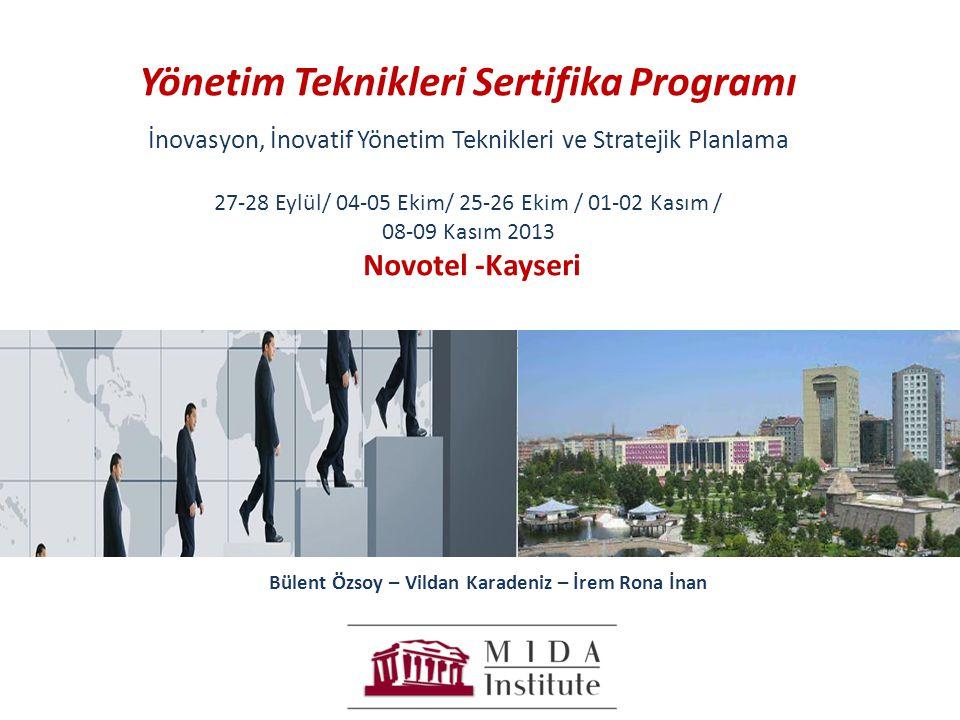 Yönetim Teknikleri Sertifika Programı İnovasyon, İnovatif Yönetim Teknikleri ve Stratejik Planlama 27-28 Eylül/ 04-05 Ekim/ 25-26 Ekim / 01-02 Kasım /