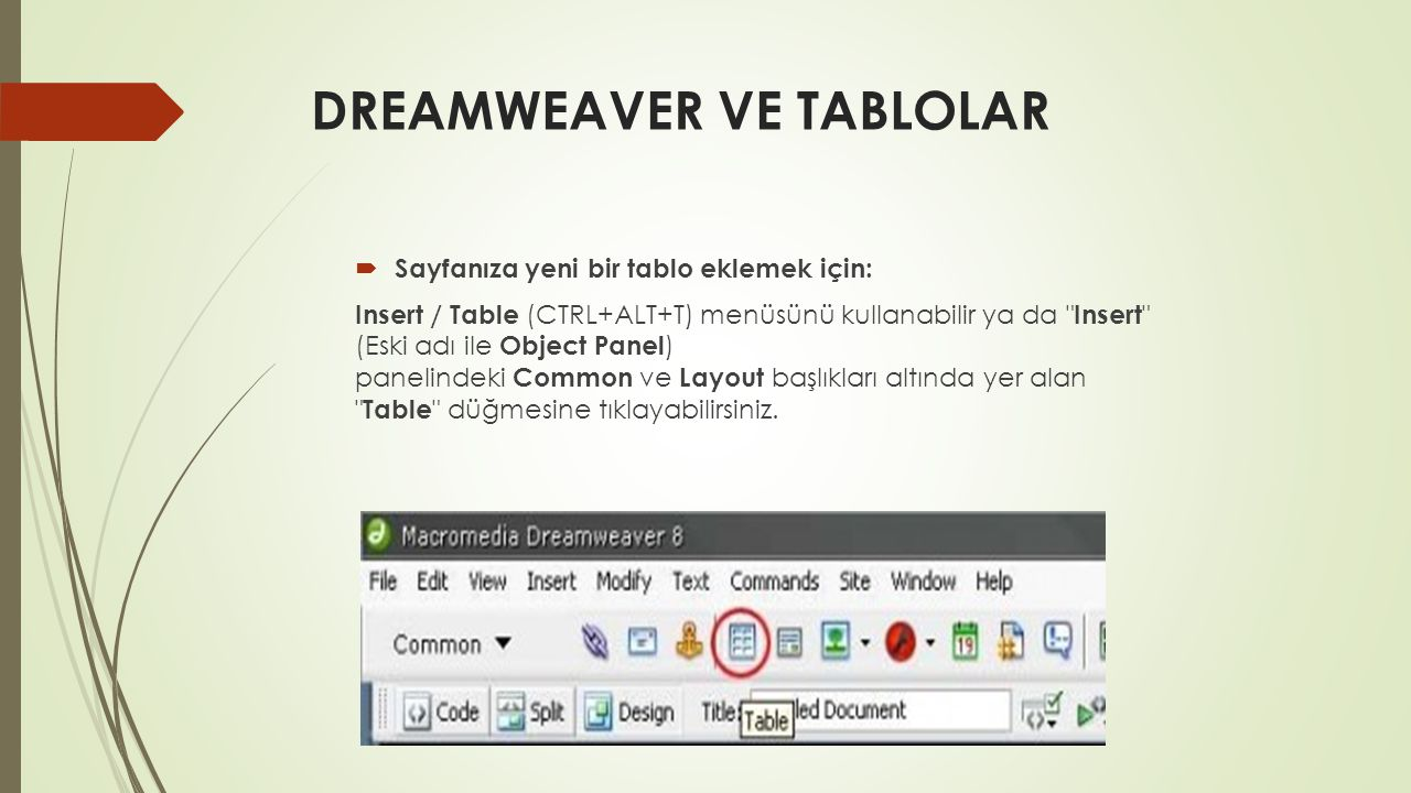 DREAMWEAVER VE TABLOLAR  Sayfanıza yeni bir tablo eklemek için: Insert / Table (CTRL+ALT+T) menüsünü kullanabilir ya da