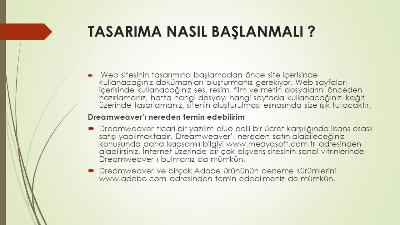 TASARIMA NASIL BAŞLANMALI ?  Web sitesinin tasarımına başlamadan önce site içerisinde kullanacağınız dokümanları oluşturmanız gerekiyor. Web sayfala