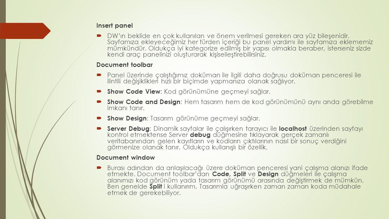 DREAMWEAVER VE TABLOLAR  Sayfanıza yeni bir tablo eklemek için: Insert / Table (CTRL+ALT+T) menüsünü kullanabilir ya da Insert (Eski adı ile Object Panel ) panelindeki Common ve Layout başlıkları altında yer alan Table düğmesine tıklayabilirsiniz.