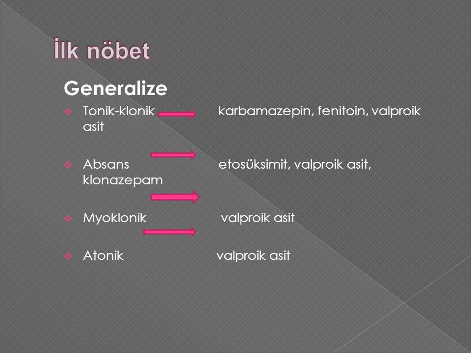 Generalize  Tonik-klonik karbamazepin, fenitoin, valproik asit  Absans etosüksimit, valproik asit, klonazepam  Myoklonik valproik asit  Atonik valproik asit