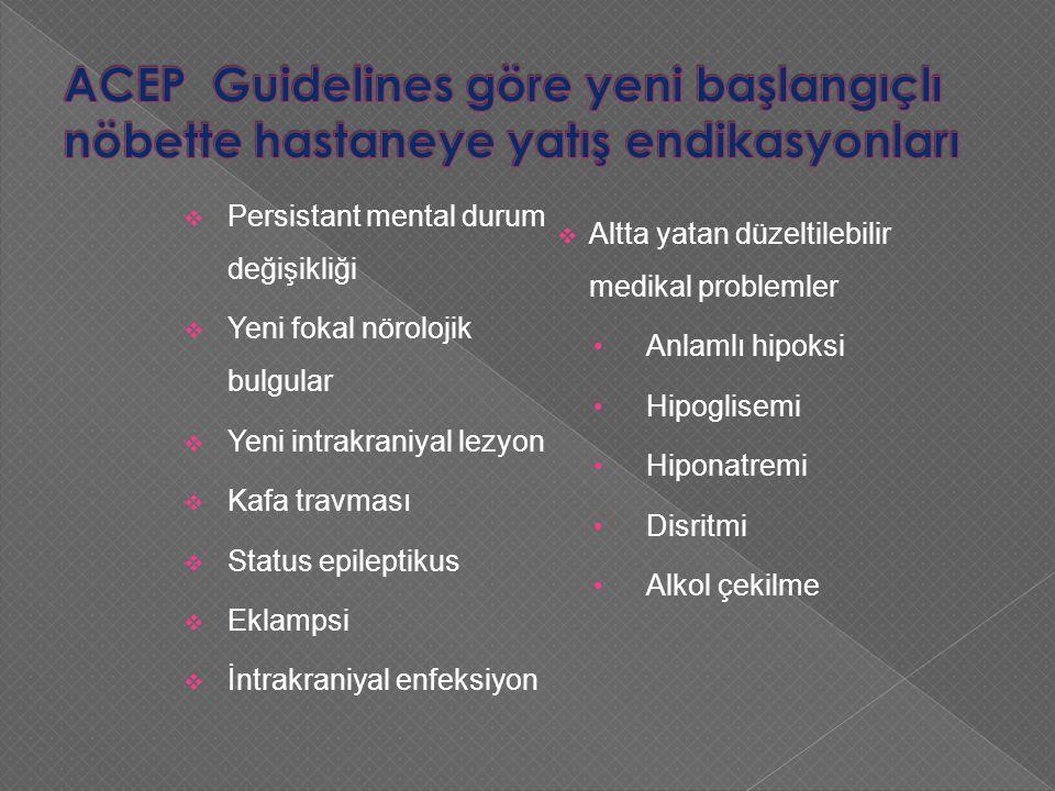  Persistant mental durum değişikliği  Yeni fokal nörolojik bulgular  Yeni intrakraniyal lezyon  Kafa travması  Status epileptikus  Eklampsi  İntrakraniyal enfeksiyon  Altta yatan düzeltilebilir medikal problemler Anlamlı hipoksi Hipoglisemi Hiponatremi Disritmi Alkol çekilme