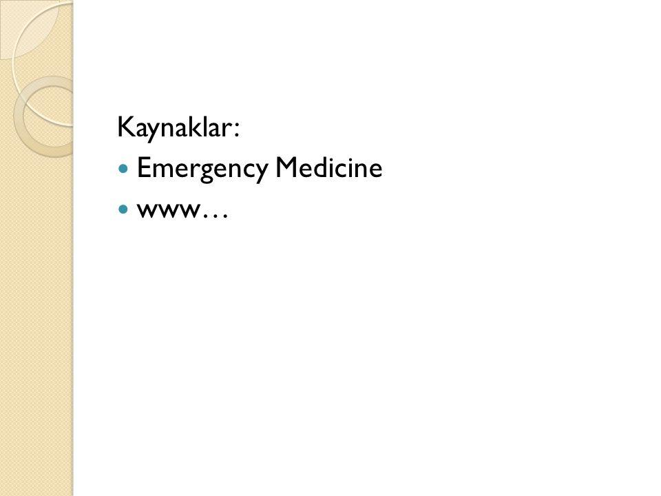 Kaynaklar: Emergency Medicine www…