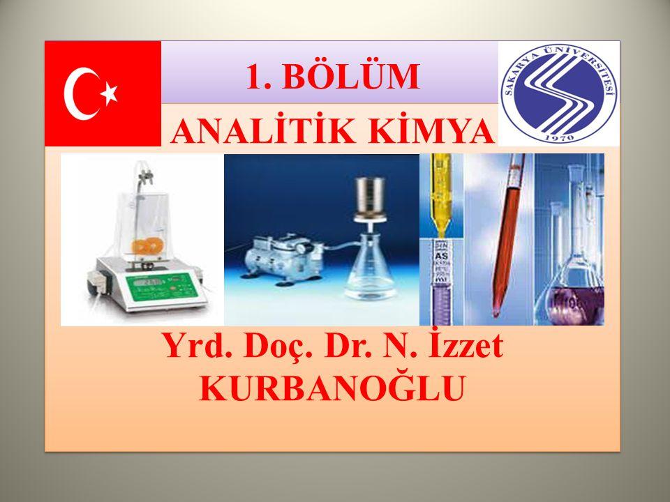 TANIM Bir maddenin bileşenlerinin ya da bileşenlerden bir bölümünün niteliğinin ve niceliğinin belirlenmesini inceleyen bilim dalına analitik kimya denir.