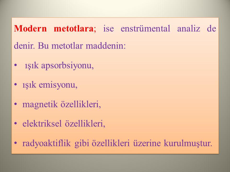 Modern metotlara; ise enstrümental analiz de denir.