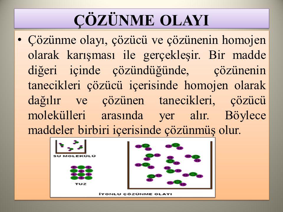 ÇÖZÜNME OLAYI Çözünme olayı, çözücü ve çözünenin homojen olarak karışması ile gerçekleşir.