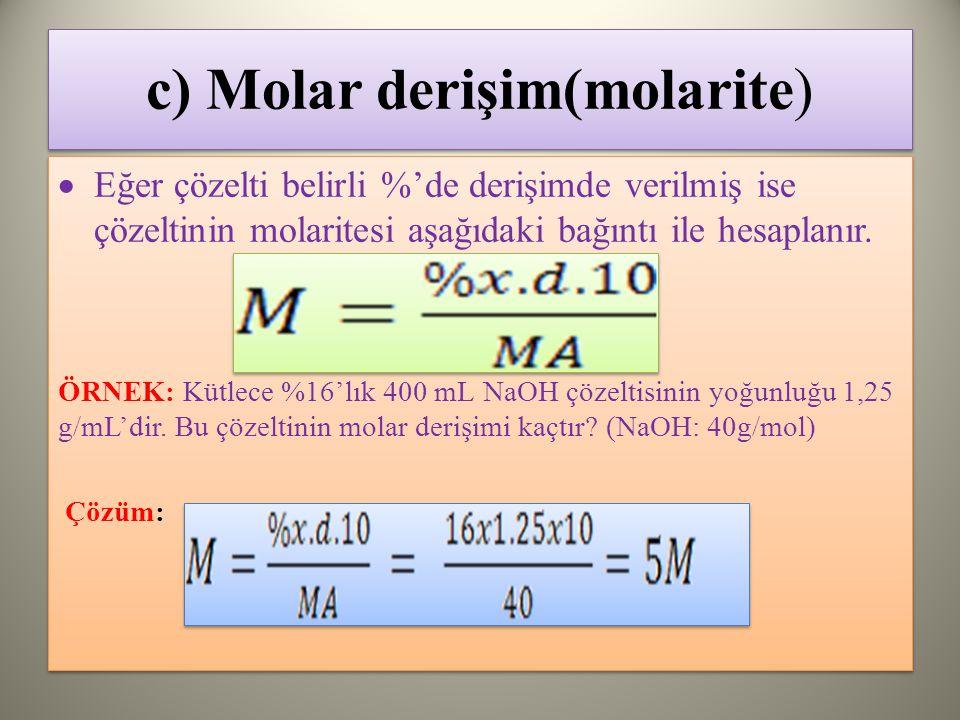 c) Molar derişim(molarite)  Eğer çözelti belirli %'de derişimde verilmiş ise çözeltinin molaritesi aşağıdaki bağıntı ile hesaplanır.