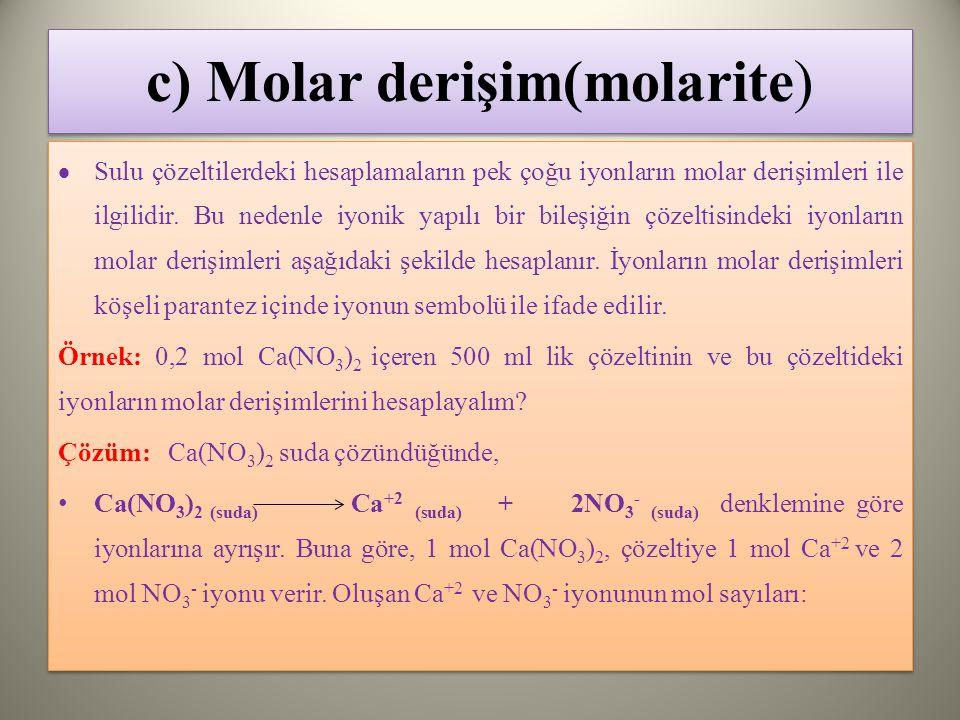 c) Molar derişim(molarite)  Sulu çözeltilerdeki hesaplamaların pek çoğu iyonların molar derişimleri ile ilgilidir.