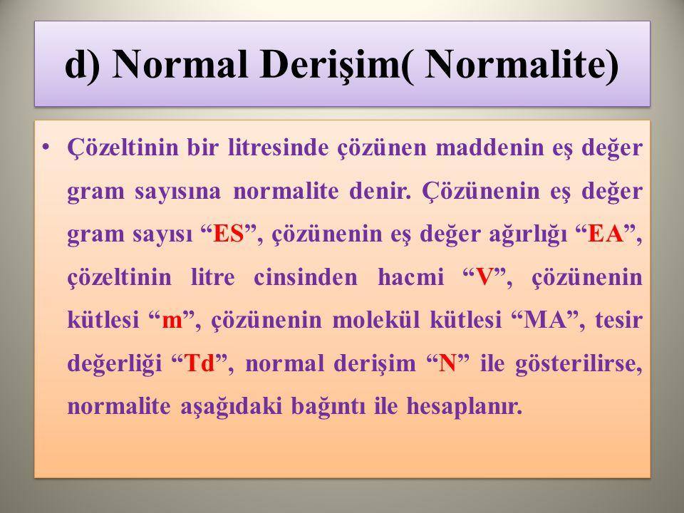 d) Normal Derişim( Normalite) Çözeltinin bir litresinde çözünen maddenin eş değer gram sayısına normalite denir.
