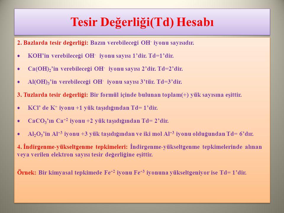 Tesir Değerliği(Td) Hesabı 2.Bazlarda tesir değerliği: Bazın verebileceği OH - iyonu sayısıdır.