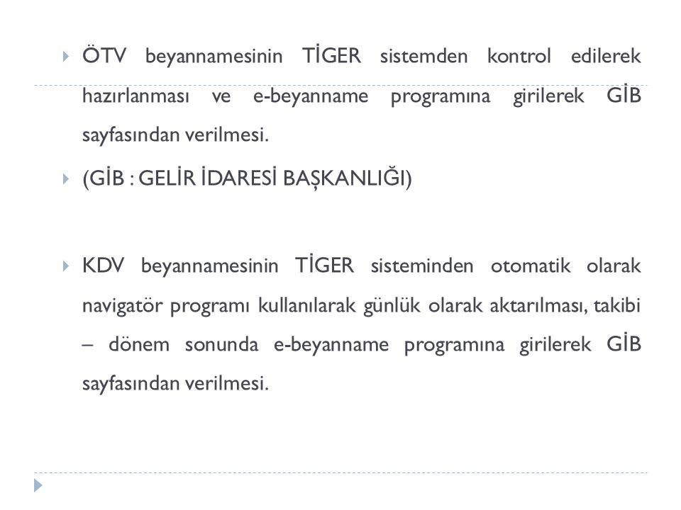  ÖTV beyannamesinin T İ GER sistemden kontrol edilerek hazırlanması ve e-beyanname programına girilerek G İ B sayfasından verilmesi.  (G İ B : GEL İ