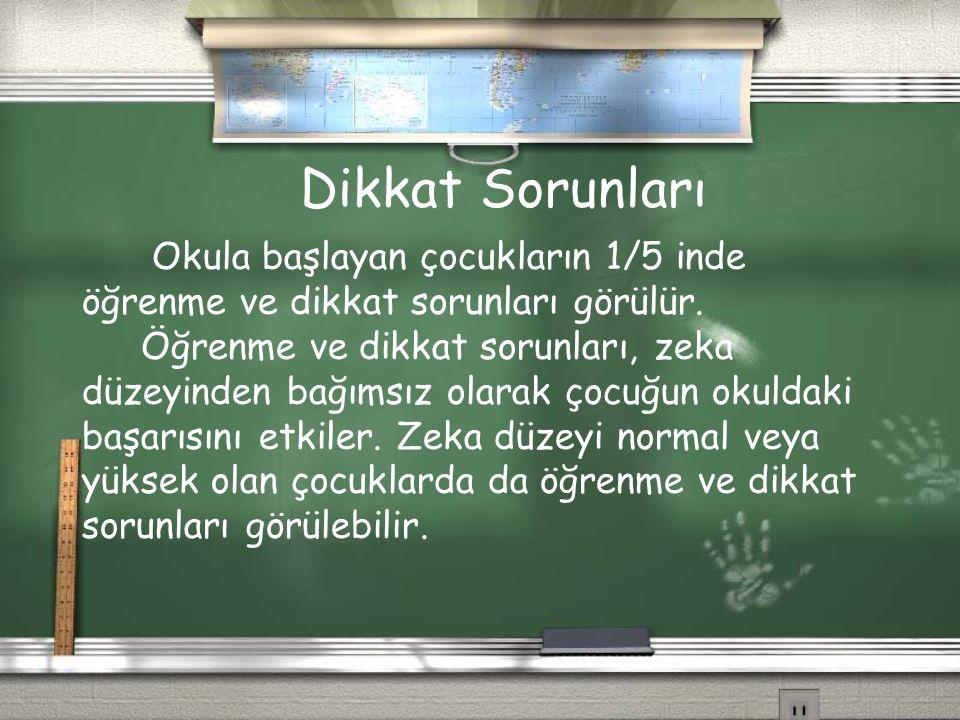Dikkat Sorunları Okula başlayan çocukların 1/5 inde öğrenme ve dikkat sorunları görülür.