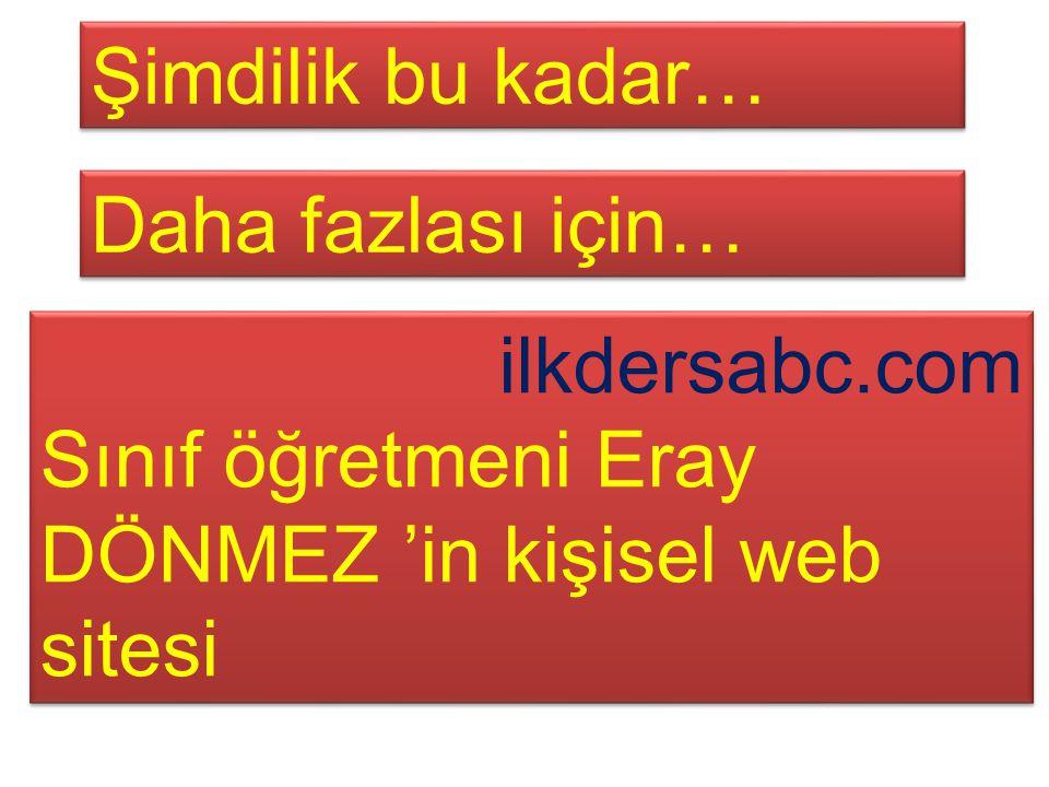 Şimdilik bu kadar… Daha fazlası için… ilkdersabc.com Sınıf öğretmeni Eray DÖNMEZ 'in kişisel web sitesi ilkdersabc.com Sınıf öğretmeni Eray DÖNMEZ 'in