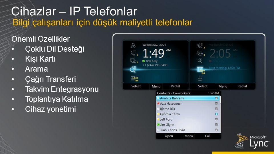 Cihazlar – IP Telefonlar Önemli Özellikler Çoklu Dil Desteği Kişi Kartı Arama Çağrı Transferi Takvim Entegrasyonu Toplantıya Katılma Cihaz yönetimi Bilgi çalışanları için düşük maliyetli telefonlar