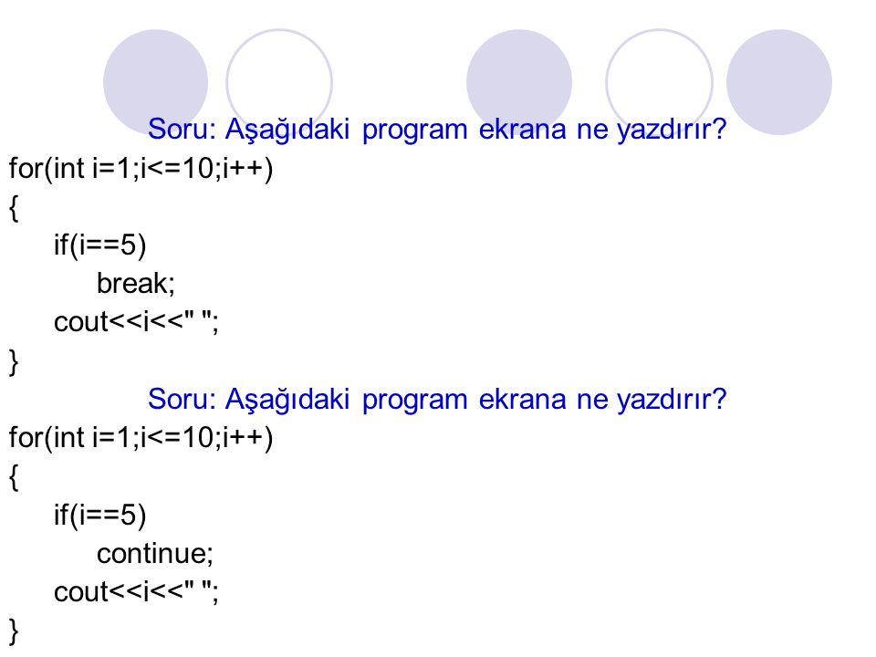 Soru: Aşağıdaki program ekrana ne yazdırır? for(int i=1;i<=10;i++) { if(i==5) break; cout<<i<<