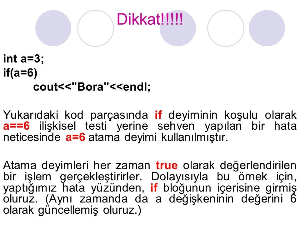 Dikkat!!!!! int a=3; if(a=6) cout<<