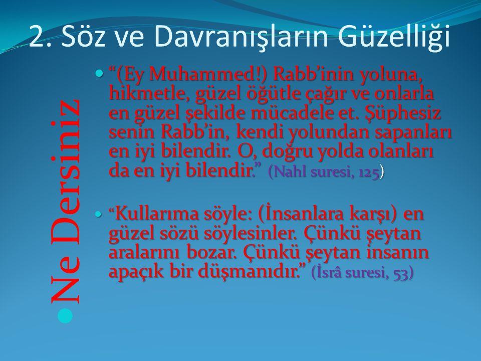 """2. Söz ve Davranışların Güzelliği Ne Dersiniz """"(Ey Muhammed!) Rabb'inin yoluna, hikmetle, güzel öğütle çağır ve onlarla en güzel şekilde mücadele et."""