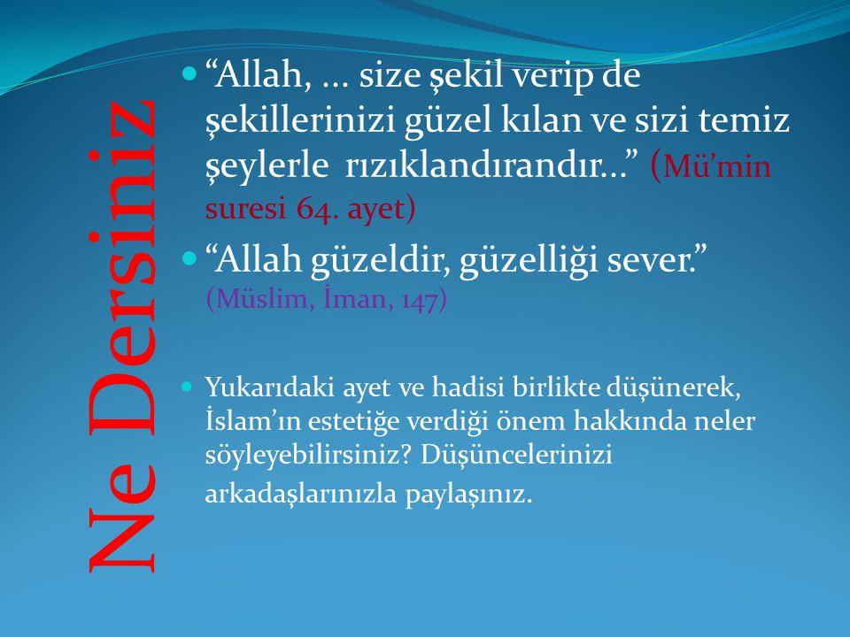 """Ne Dersiniz """"Allah,... size şekil verip de şekillerinizi güzel kılan ve sizi temiz şeylerle rızıklandırandır..."""" ( Mü'min suresi 64. ayet) """"Allah güze"""