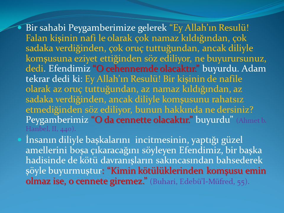 """""""O cehennemde olacaktır."""" """"O da cennette olacaktır."""" Bir sahabi Peygamberimize gelerek """"Ey Allah'ın Resulü! Falan kişinin nafi le olarak çok namaz kıl"""