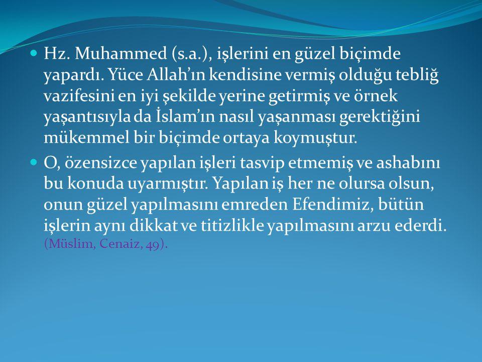 Hz. Muhammed (s.a.), işlerini en güzel biçimde yapardı. Yüce Allah'ın kendisine vermiş olduğu tebliğ vazifesini en iyi şekilde yerine getirmiş ve örne