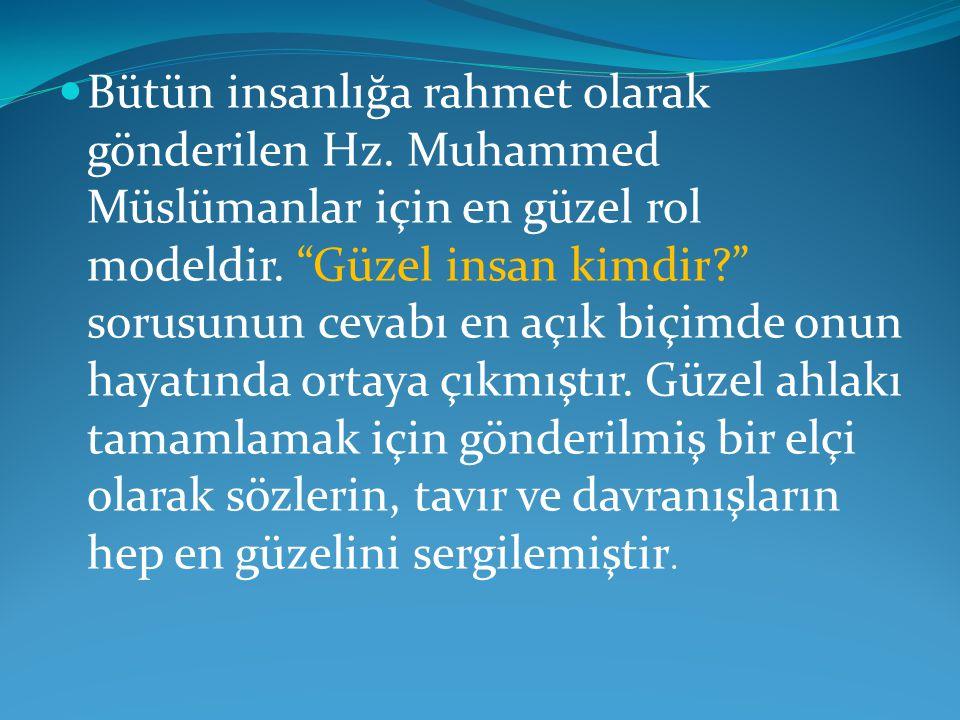 """Bütün insanlığa rahmet olarak gönderilen Hz. Muhammed Müslümanlar için en güzel rol modeldir. """"Güzel insan kimdir?"""" sorusunun cevabı en açık biçimde o"""