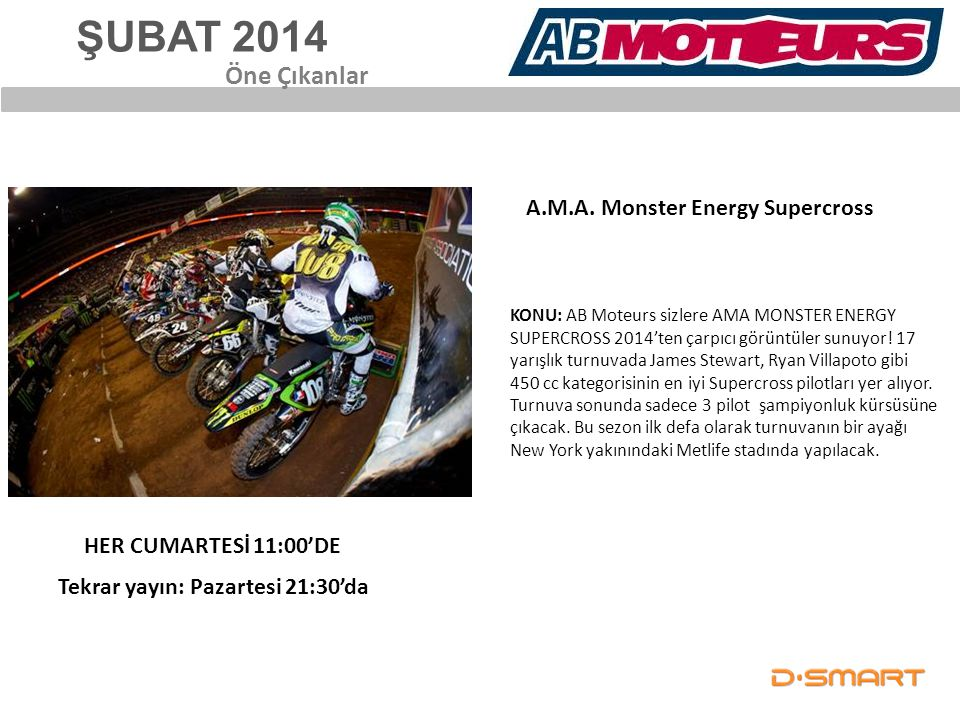 ŞUBAT 2014 A.M.A. Monster Energy Supercross Öne Çıkanlar KONU: AB Moteurs sizlere AMA MONSTER ENERGY SUPERCROSS 2014'ten çarpıcı görüntüler sunuyor! 1