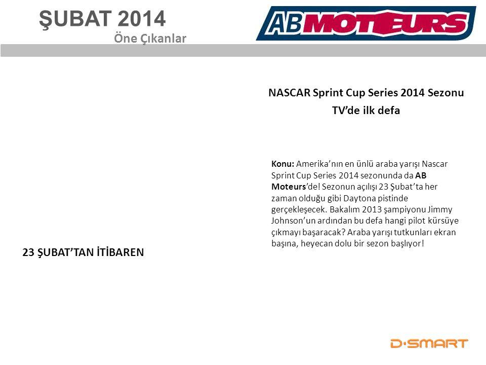 ŞUBAT 2014 NASCAR Sprint Cup Series 2014 Sezonu TV'de ilk defa Öne Çıkanlar 23 ŞUBAT'TAN İTİBAREN Konu: Amerika'nın en ünlü araba yarışı Nascar Sprint