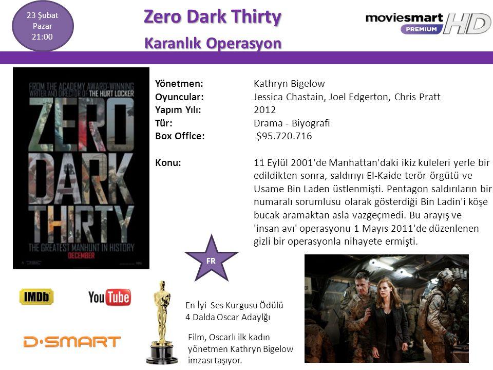Zero Dark Thirty Zero Dark Thirty Karanlık Operasyon Karanlık Operasyon Yönetmen: Kathryn Bigelow Oyuncular: Jessica Chastain, Joel Edgerton, Chris Pr