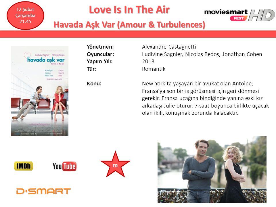 Love Is In The Air Havada Aşk Var (Amour & Turbulences) Yönetmen: Alexandre Castagnetti Oyuncular: Ludivine Sagnier, Nicolas Bedos, Jonathan Cohen Yap