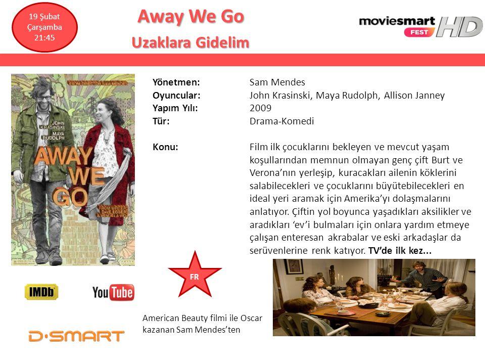 Away We Go Away We Go Uzaklara Gidelim Uzaklara Gidelim Yönetmen: Sam Mendes Oyuncular: John Krasinski, Maya Rudolph, Allison Janney Yapım Yılı: 2009