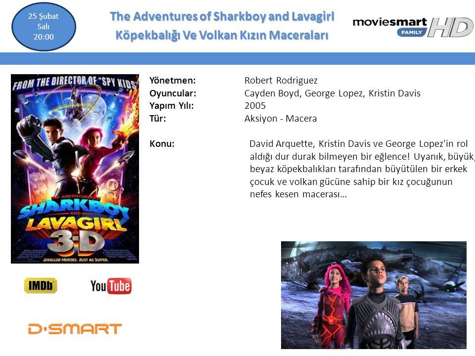 The Adventures of Sharkboy and Lavagirl Köpekbalığı Ve Volkan Kızın Maceraları Yönetmen: Robert Rodriguez Oyuncular: Cayden Boyd, George Lopez, Kristi