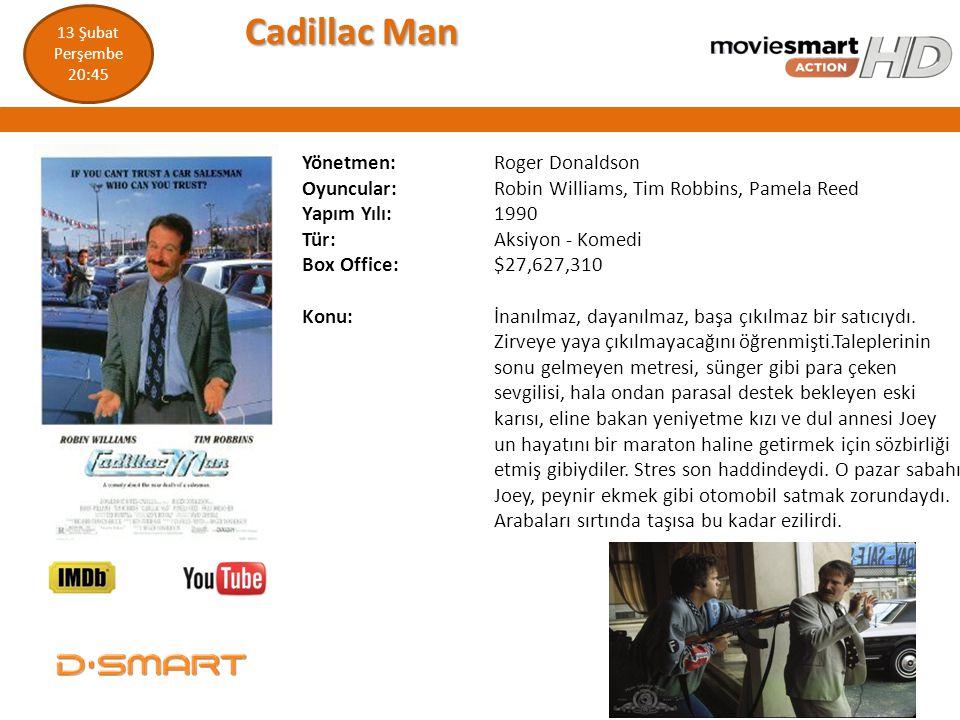 Cadillac Man Cadillac Man Yönetmen: Roger Donaldson Oyuncular: Robin Williams, Tim Robbins, Pamela Reed Yapım Yılı: 1990 Tür: Aksiyon - Komedi Box Off